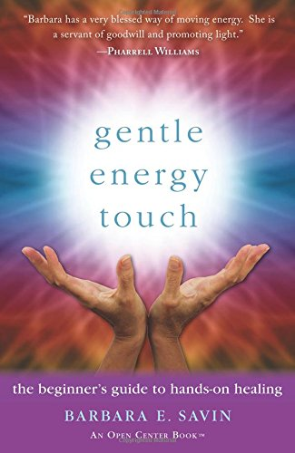 Gentle Energy Touch: The Beginner's Guide to Hands-On Healing (An Open...