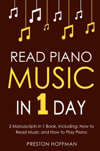 Read Piano Music: In 1 Day - Bundle - The Only 2 Books You Need to Learn Piano Sight Reading, Piano Sheet Music and How to Read Music for Pianists Today (Music Best Seller) (Volume 34)