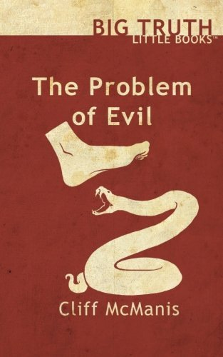 The Problem of Evil (BIG TRUTH little books) (Volume 5)