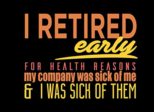 I Retired Early For Health Reasons My Company Was Sick Of Me & I Was Sick Of Them: Happy Retirement Guest Book Signatures Registry | Leaving Farewell ... Keepsake Memory Book | Best Wishes For Future