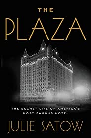 The Plaza: The Secret Life of America's Most Famous H