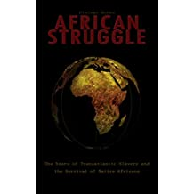 African Struggle: The Years of Transatlantic Slavery and the Survival of Native Africans