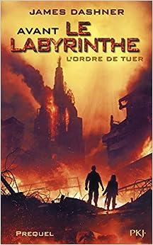 Avant Le labyrinthe -Tome 4 : L'ordre de tuer (4)