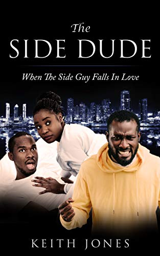 The Side Dude: When The Side Guy Falls In Love by [Jones, Keith]