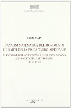 Book L'analisi matematica del movimento e i limiti della fisica tardo-medievale: la ricezione della