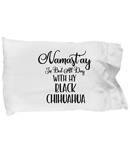 Chihuahua Accessories, Black Chihuahua - Namast'ay In Bed All Day with my Black Chihuahua - Doggo Gifts, Soft Microfiber Pillowcase