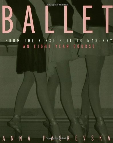 Ballet: From the First Plie to Mastery, An Eight-Year Course by Anna Paskevska (2002-06-21)