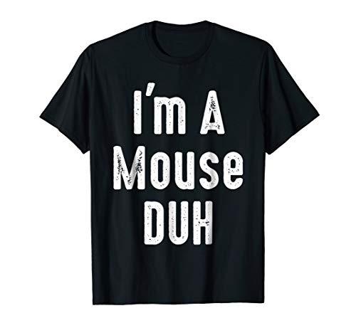 Im a Mouse Duh Costume Halloween Mean Mouse Duh girl T-shirt