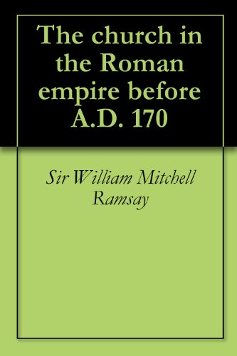 The church in the Roman empire before A.D. 170 by William Ramsay