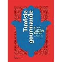 Tunisie gourmande: Carnet de cuisine de Jacqueline Bismuth (Le)
