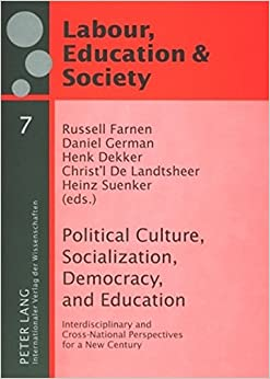 Book Political Culture, Socialization, Democracy, and Education: Interdisciplinary and Cross-National Perspectives for a New Century (Arbeit, Bildung und Gesellschaft / Labour, Education and Society)