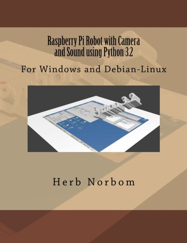 Raspberry Pi Robot with Camera and Sound using Python 3.2: For Windows and Debian-Linux