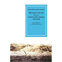 Histoire d'Alger sous la domination turque, 1515-1830 (Bibliothèque d'Histoire du Maghreb) (French Edition)
