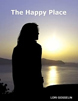 The Happy Place by [Gosselin, Lori]