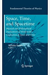 Space, Time, and Spacetime: Physical and Philosophical Implications of Minkowski's Unification of Space and Time (Fundamental Theories of Physics)