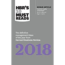 """HBR's 10 Must Reads 2018: The Definitive Management Ideas of the Year from Harvard Business Review (with bonus article """"Customer Loyalty Is Overrated"""") (HBR's 10 Must Reads) (English Edition)"""