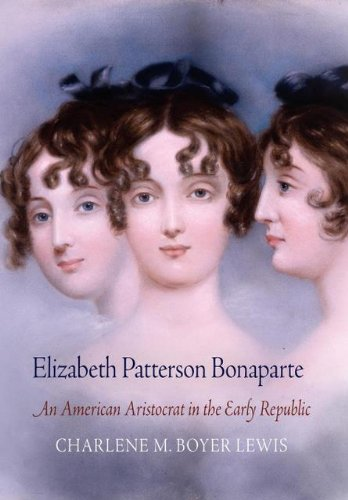 Elizabeth Patterson Bonaparte: An American Aristocrat in the Early Republic