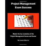 Project Management Exam Success: Master the key vocabulary of the Project Management Course and Exams