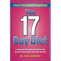 The 17 Day Diet: A Doctor's Plan Designed to Target Both Belly Fat and Visceral Fat for Fast Results That Last!
