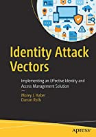 Identity Attack Vectors: Implementing an Effective Identity and Access Management Solution Front Cover