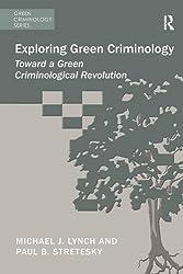 Exploring Green Criminology: Toward a Green Criminological Revolution