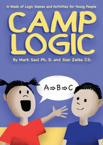 Camp Logic: A Week of Logic Games and Activities for Young People (Natural Math)