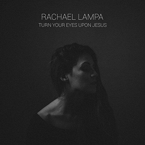 Rachael Lampa - Turn Your Eyes Upon Jesus (2017)
