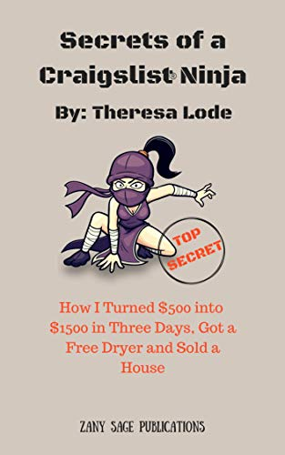 Secrets of a Craigslist Ninja: How I Turned $500 Into $1,500 in Three Days, Got a Free Dryer, and Sold a House