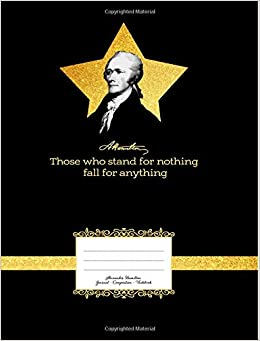 Alexander Hamilton Journal Book Those Who Stand For Nothing Fall