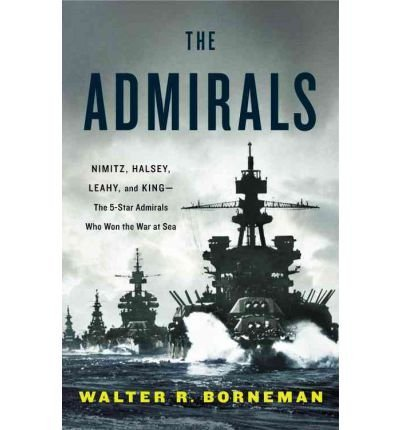Read Online The Admirals: Nimitz, Halsey, Leahy, and King - The Five-Star Admirals Who Won the War at Sea (Hardback) - Common PDF