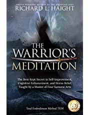 The Warrior's Meditation: The Best-Kept Secret in Self-Improvement, Cognitive Enhancement, and Stress Relief, Taught by a Master of Four Samurai Arts