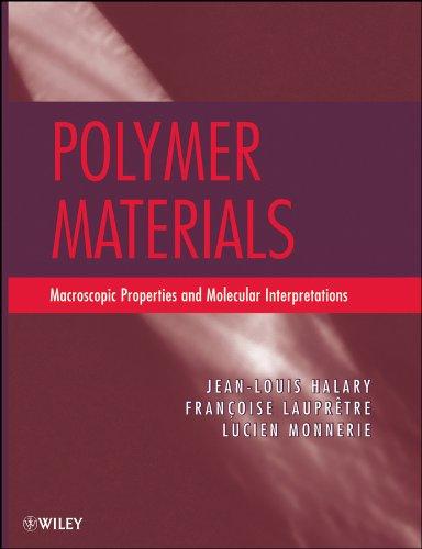 - Polymer Materials: Macroscopic Properties and Molecular Interpretations
