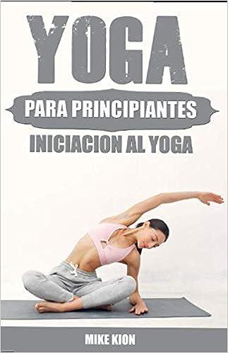 Yoga para principiantes: iniciación al yoga de Mike Kion