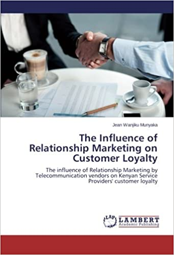 The Influence of Relationship Marketing on Customer Loyalty: The influence of Relationship Marketing by Telecommunication vendors on Kenyan Service Providers' customer loyalty