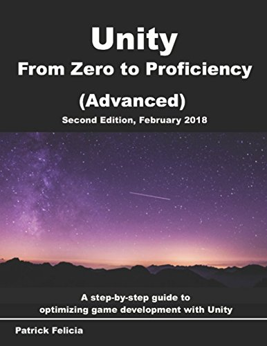 Unity From Zero to Proficiency (Advanced): Create multiplayer games and procedural levels, and boost game performances: a step-by-step guide [Second Edition, February 2018]