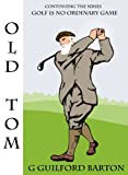 old tom morris - Old Tom (Golf Is No Ordinary Game Book 7)