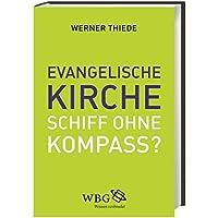 Evangelische Kirche - Schiff ohne Kompass?: Impulse für eine neue Kursbestimmung
