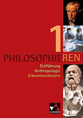 Philosophieren / Philosophieren 1: Einführung – Anthropologie – Erkenntnistheorie