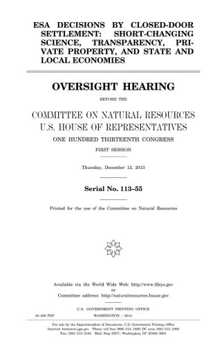 Download ESA decisions by closed-door settlement : short-changing science, transparency, private property, and state and local economies : oversight hearing ... One Hundred Thirteenth Congress, ebook