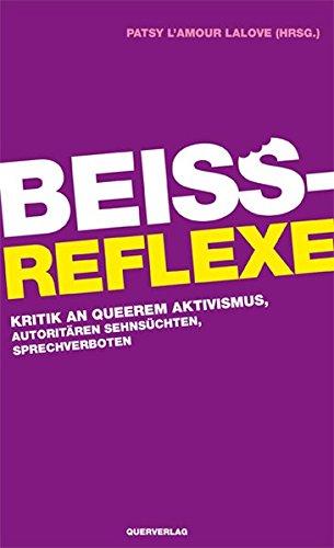 Beißreflexe: Kritik an queerem Aktivismus, autoritären Sehnsüchten, Sprechverboten