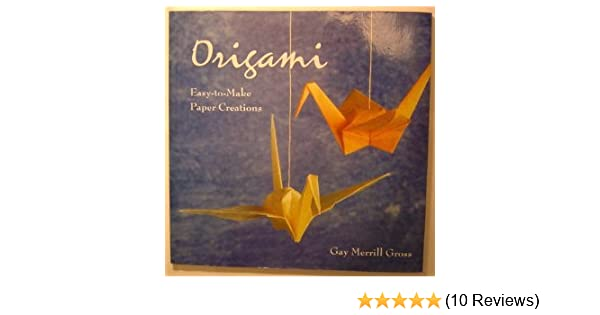 Origami Easy To Make Paper Creations Gay Merrill Gross