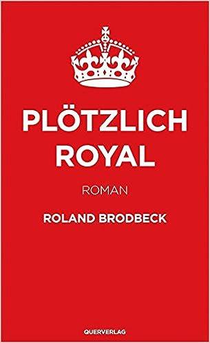 Roland Brodbeck: Plötzlich Royal; Gay-Lektüre alphabetisch nach Titeln