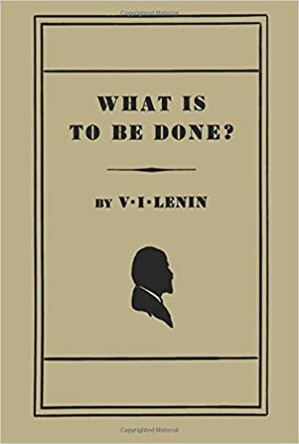 What Is to Be Done? [Burning Questions of Our Movement]