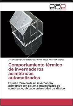 Comportamiento térmico de invernaderos asimétricos automatizados: Estudio térmico de un invernadero asimétrico con sistema automatizado de sombreado, ubicado en la ciudad de México