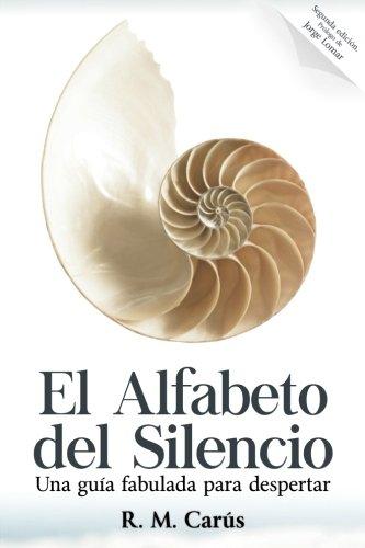 El Alfabeto del Silencio: Una guia fabulada para despertar - Segunda Edicion (Spanish Edition) [R. M. Carus] (Tapa Blanda)