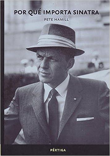 Por que Importa Sinatra (Pertiga): Pete Hamill, Jorge F ...