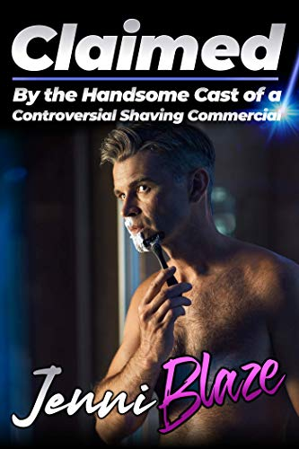 Claimed By the Handsome Cast of a Controversial Shaving Commercial