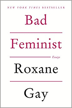com bad feminist essays roxane gay books bad feminist essays