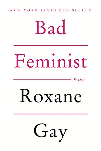 Bad Feminist by Roxane Gay.