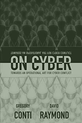 On Cyber: Towards an Operational Art for Cyber Conflict: Gregory